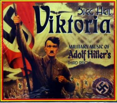 Sieg Heil Viktoria - Military Music of Adolf Hitler's Third Reich (2003)